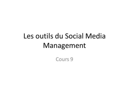 Les outils du Social Media Management Cours 9. Social Media Manager Dell.