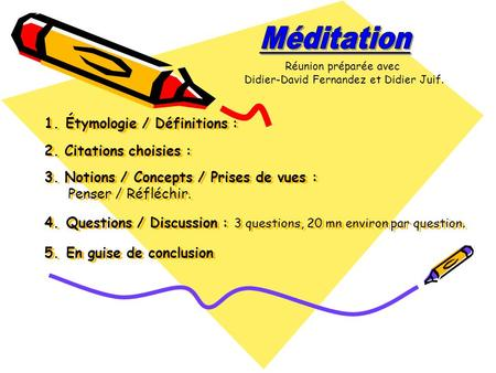 1. Étymologie / Définitions : 2. Citations choisies : 3. Notions / Concepts / Prises de vues : Penser / Réfléchir. 4. Questions / Discussion : 3 questions,