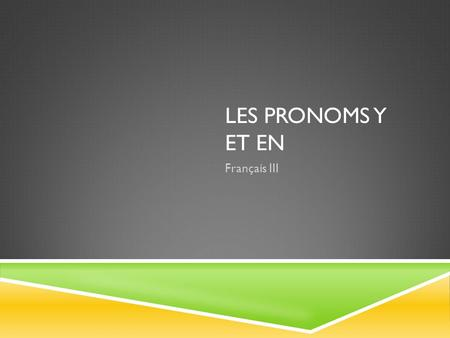 LES PRONOMS Y ET EN Français III. LE PRONOM Y  replaces à, en, chez, dans, sous, sur, etc. + noun or noun phrase  can also replace à + noun referring.