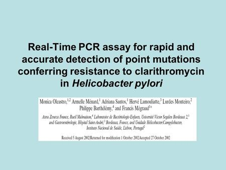 Real-Time PCR assay for rapid and accurate detection of point mutations conferring resistance to clarithromycin in Helicobacter pylori.