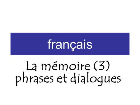 Français La mémoire (3) phrases et dialogues. Comment Sheet NameWords (s)he forgot. Words (s)he pronounced wrong. Did (s)he look confident? Did (s)he.