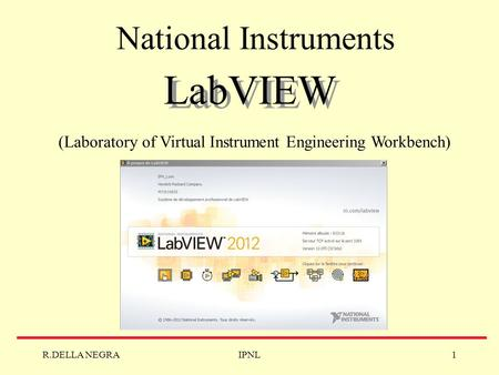 R.DELLA NEGRAIPNL1 LabVIEW National Instruments (Laboratory of Virtual Instrument Engineering Workbench)