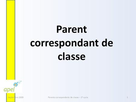 Parent correspondant de classe Septembre 2009Parents correspondants de classe – 2 e cycle1.