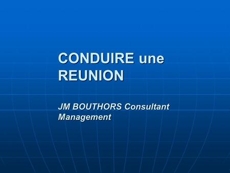 CONDUIRE une REUNION JM BOUTHORS Consultant Management