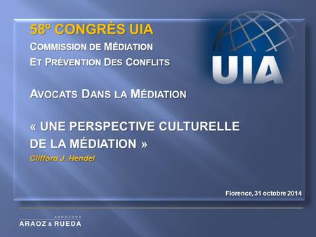 58º CONGRÈS UIA C OMMISSION DE M ÉDIATION E T P RÉVENTION D ES C ONFLITS A VOCATS D ANS LA M ÉDIATION « UNE PERSPECTIVE CULTURELLE DE LA MÉDIATION » Clifford.