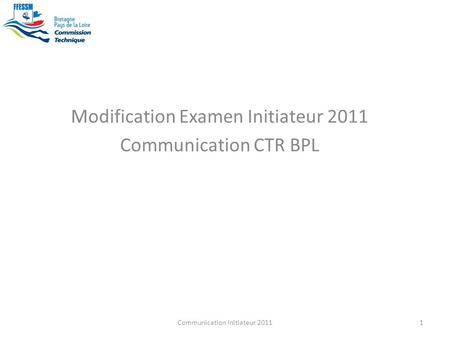 Modification Examen Initiateur 2011 Communication CTR BPL 1Communication Initiateur 2011.