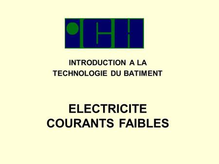 INTRODUCTION A LA TECHNOLOGIE DU BATIMENT ELECTRICITE COURANTS FAIBLES.