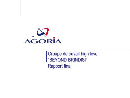 "Groupe de travail high level ""BEYOND BRINDISI"" Rapport final."