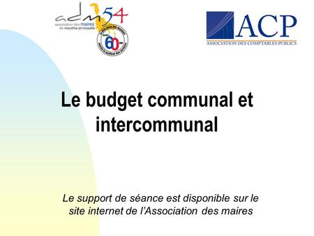 Le budget communal et intercommunal Le support de séance est disponible sur le site internet de l'Association des maires.