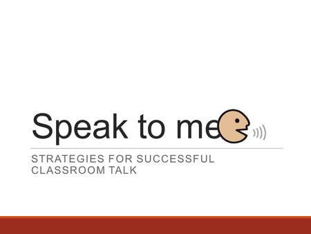 Speak to me! STRATEGIES FOR SUCCESSFUL CLASSROOM TALK.
