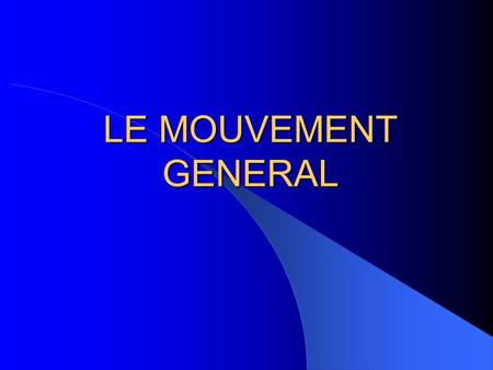 LE MOUVEMENT GENERAL.