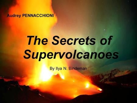 The Secrets of Supervolcanoes By Ilya N. Bindeman