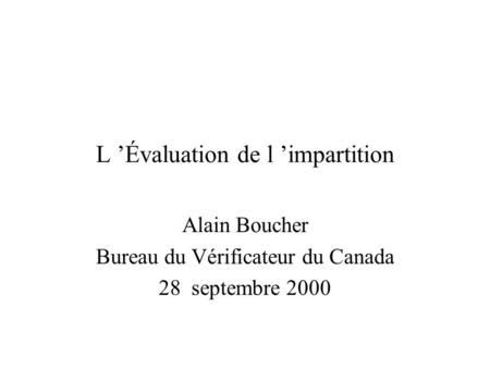 L 'Évaluation de l 'impartition Alain Boucher Bureau du Vérificateur du Canada 28 septembre 2000.
