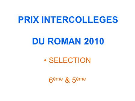 PRIX INTERCOLLEGES DU ROMAN 2010 SELECTION 6 ème & 5 ème.
