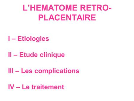 L'HEMATOME RETRO-PLACENTAIRE