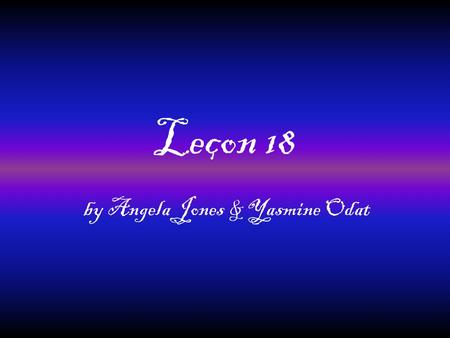 "Leçon 18 by Angela Jones & Yasmine Odat. Le Pronom ""Y"" There Replaces the place in a sentence Goes after noun Used in affirmative commands Can also replace."