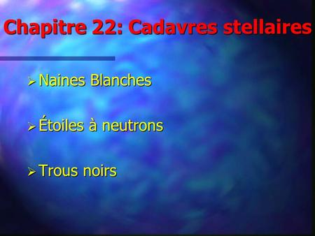 Chapitre 22: Cadavres stellaires
