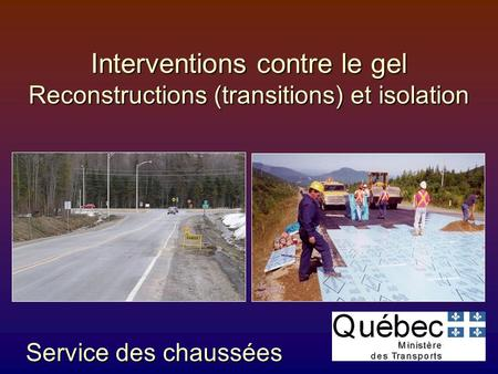 Interventions contre le gel Reconstructions (transitions) et isolation Service des chaussées.