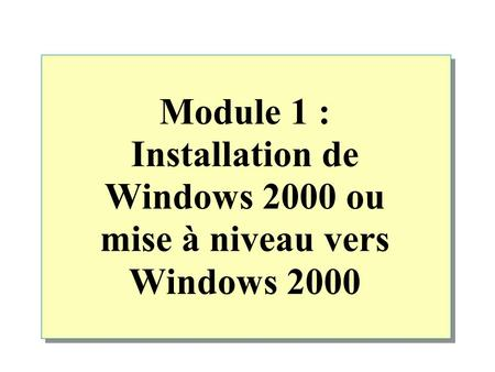 Module 1 : Installation de Windows 2000 ou mise à niveau vers Windows 2000.
