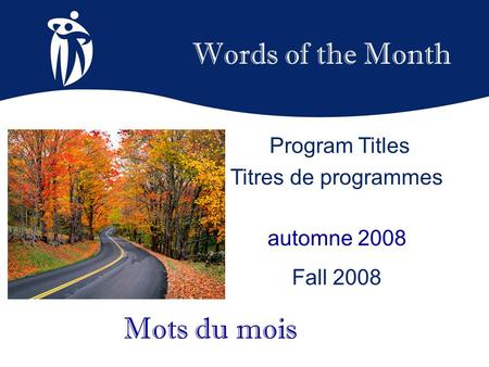 Words of the Month automne 2008 Fall 2008 Mots du mois Program Titles Titres de programmes.
