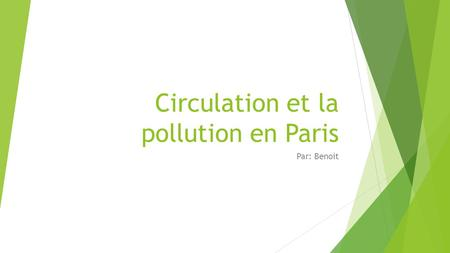 Circulation et la pollution en Paris Par: Benoit.