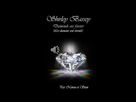 Shirley Bassey Diamonds are forever (Les diamants sont éternels) Par Nanou et Stan.