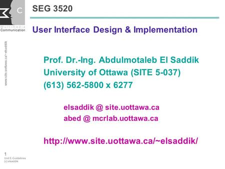 Www.site.uottawa.ca/~elsaddik 1 Unit E-Guidelines (c) elsaddik SEG 3520 User Interface Design & Implementation Prof. Dr.-Ing. Abdulmotaleb El Saddik University.