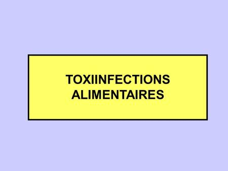 TOXIINFECTIONS ALIMENTAIRES