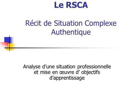 Le RSCA Récit de Situation Complexe Authentique