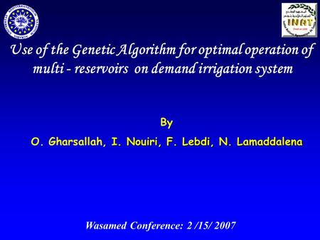 Use of the Genetic Algorithm for optimal operation of multi - reservoirs on demand irrigation system By I. Nouiri,F. Lebdi,N. Lamaddalena O. Gharsallah,