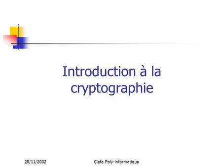 28/11/2002Ciefa Poly-informatique Introduction à la cryptographie.