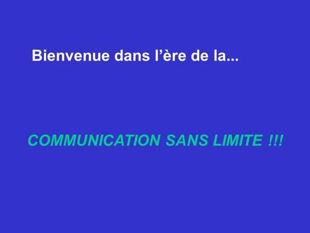 COMMUNICATION SANS LIMITE !!!