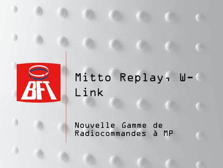 Mitto Replay, W- Link Nouvelle Gamme de Radiocommandes à MP.