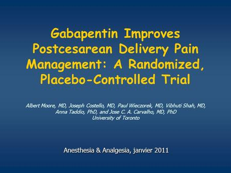 Gabapentin Improves Postcesarean Delivery Pain Management: A Randomized, Placebo-Controlled Trial Albert Moore, MD, Joseph Costello, MD, Paul Wieczorek,