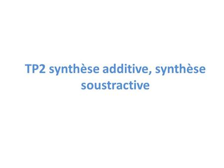 TP2 synthèse additive, synthèse soustractive