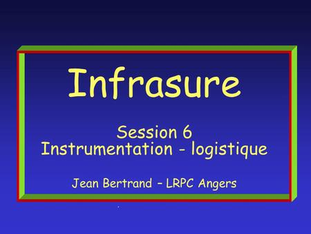 . Infrasure Session 6 Instrumentation - logistique Jean Bertrand – LRPC Angers.