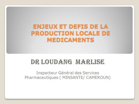 ENJEUX ET DEFIS DE LA PRODUCTION LOCALE DE MEDICAMENTS