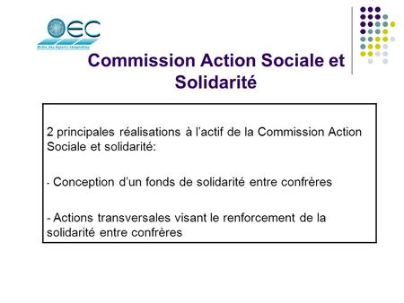 Commission Action Sociale et Solidarité 2 principales réalisations à l'actif de la Commission Action Sociale et solidarité: - Conception d'un fonds de.