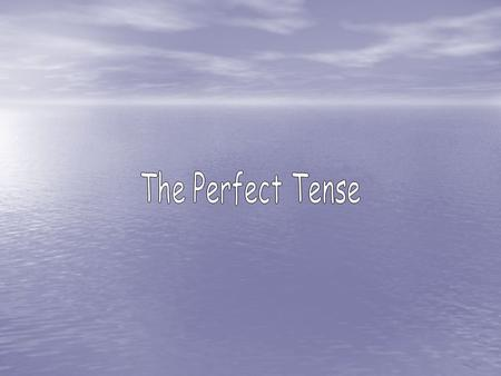 The Perfect Tense is used to describe completed actions and events in the past. In English, the perfect tense can be translated in different ways; J'ai.