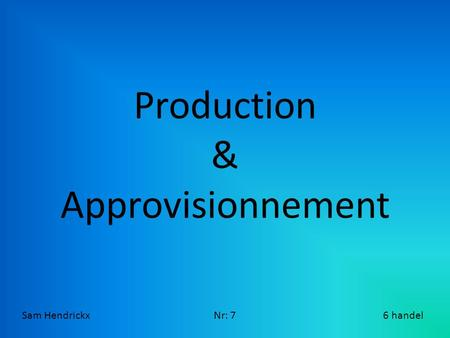 Production & Approvisionnement Sam Hendrickx  Nr: 7.