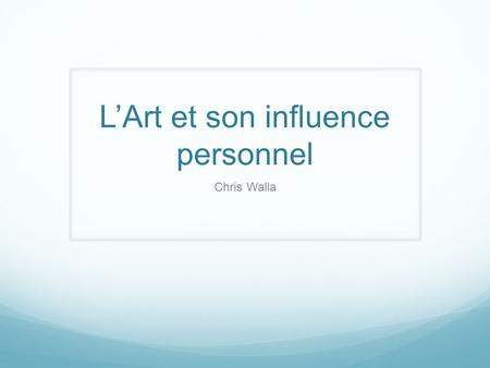 L'Art et son influence personnel