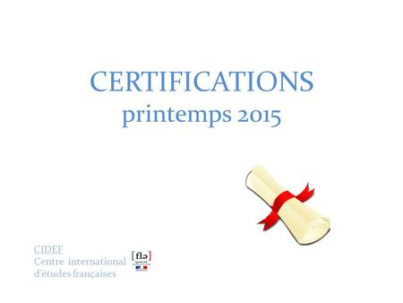 CERTIFICATIONS printemps 2015 CIDEF Centre international d'études françaises.