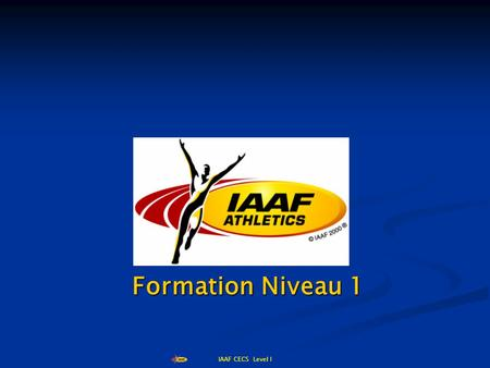 IAAF CECS Level I Formation Niveau 1. IAAF CECS Level I LE STEEPLE.