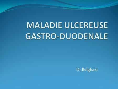 MALADIE ULCEREUSE GASTRO-DUODENALE