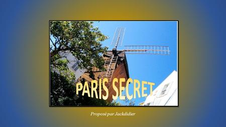 PARIS SECRET Proposé par Jackdidier.