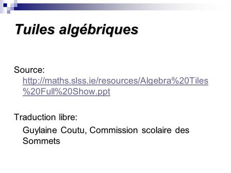 Tuiles algébriques Source:  %20Full%20Show.ppt  %20Full%20Show.ppt.