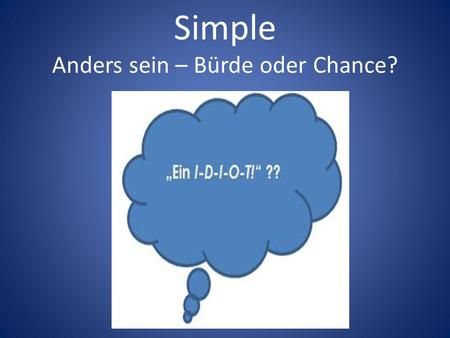 Simple Anders sein – Bürde oder Chance?. Anders sein – Bürde oder Chance?  /id=200198/did=11809452/nid=200198/16sltrf/index.html.