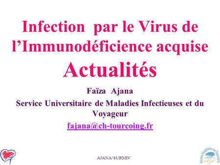 AJANA/ SURMIV Infection par le Virus de l'Immunodéficience acquise Actualités Faïza Ajana Service Universitaire de Maladies Infectieuses et du Voyageur.