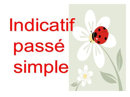 Indicatif passé simple.