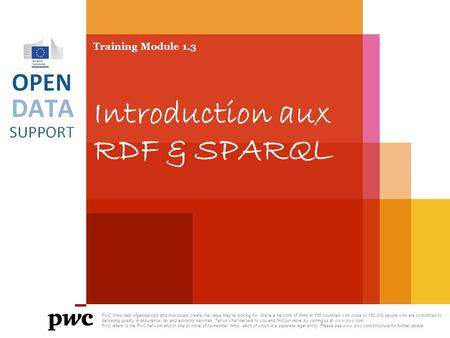 Training Module 1.3 Introduction aux RDF & SPARQL PwC firms help organisations and individuals create the value they're looking for. We're a network of.